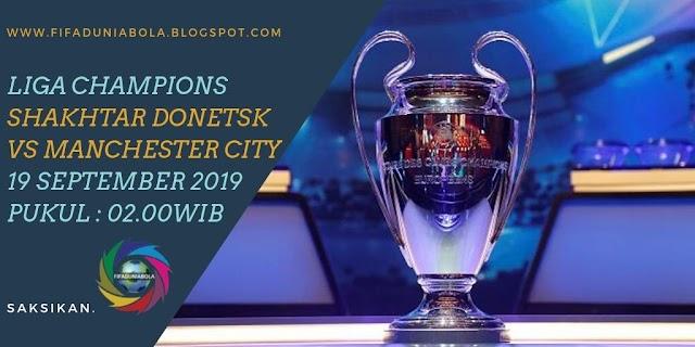 Prediksi Pertandingan Sepakbola Liga Champions  Shakhtar Donestsk vs Manchester City 19 September 2019