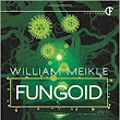 Fungoid - by William Meikle - Willie puts the fun back in fungus