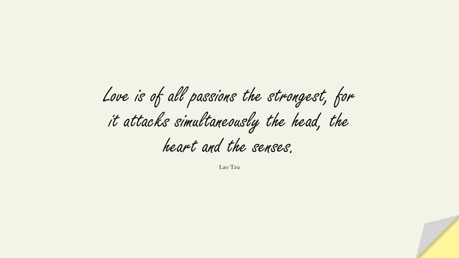 Love is of all passions the strongest, for it attacks simultaneously the head, the heart and the senses. (Lao Tzu);  #LifeQuotes