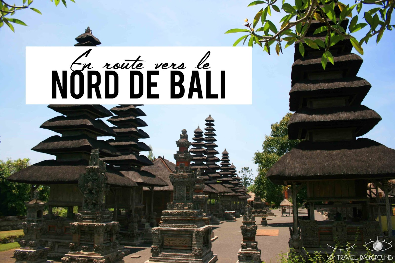 My Travel Background : que visiter dans le Nord de Bali?