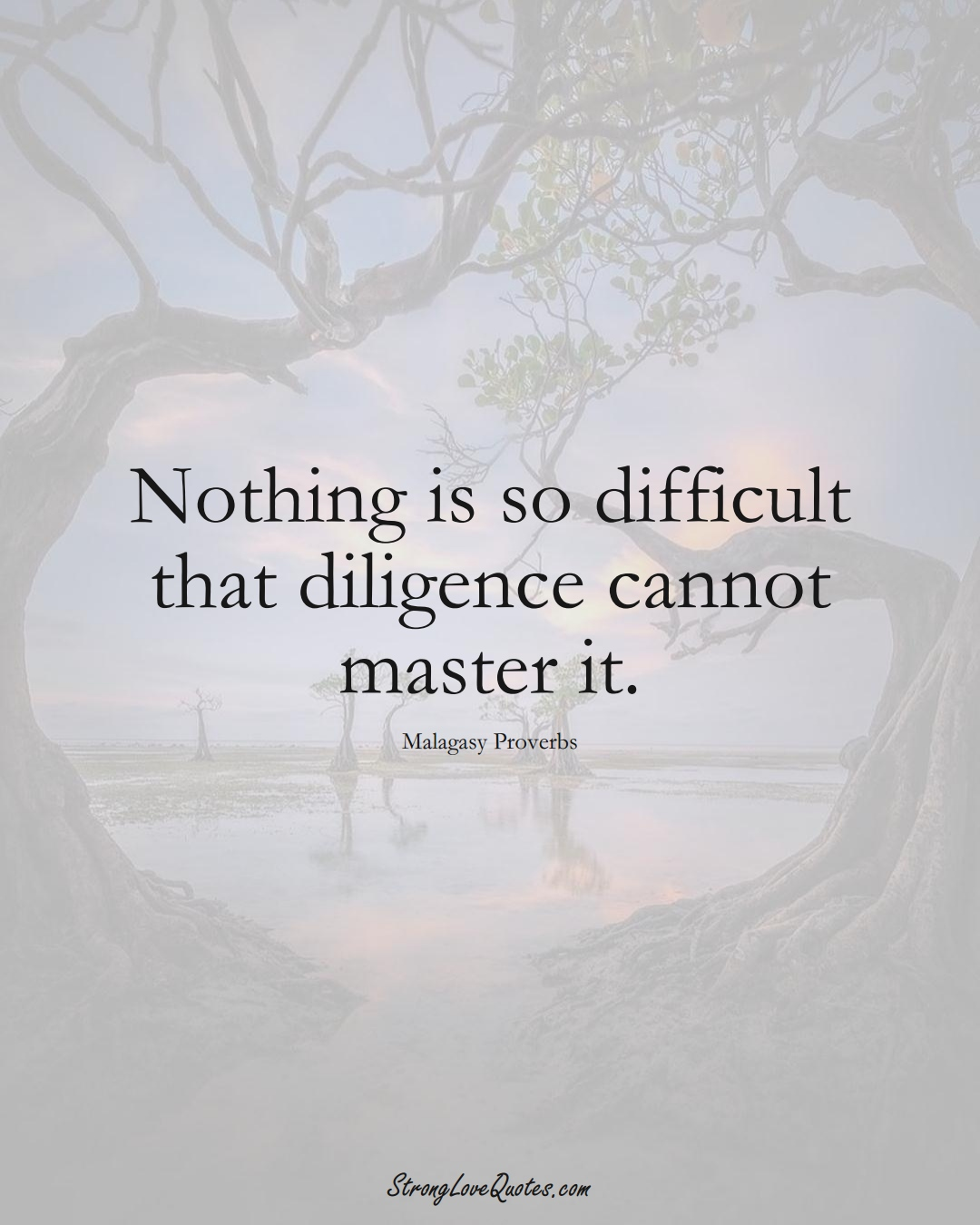 Nothing is so difficult that diligence cannot master it. (Malagasy Sayings);  #AfricanSayings