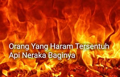 Orang Yang Haram Tersentuh Api Neraka Baginya
