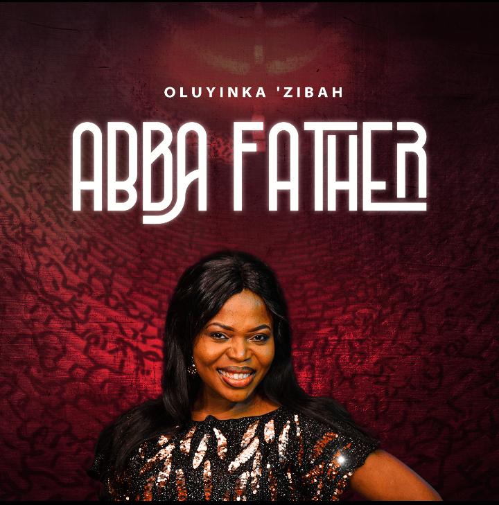 ABBA FATHER - Oluyinka Zibah