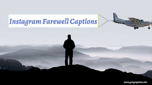 Farewell Captions,Instagram Farewell Captions,Farewell Captions For Instagram
