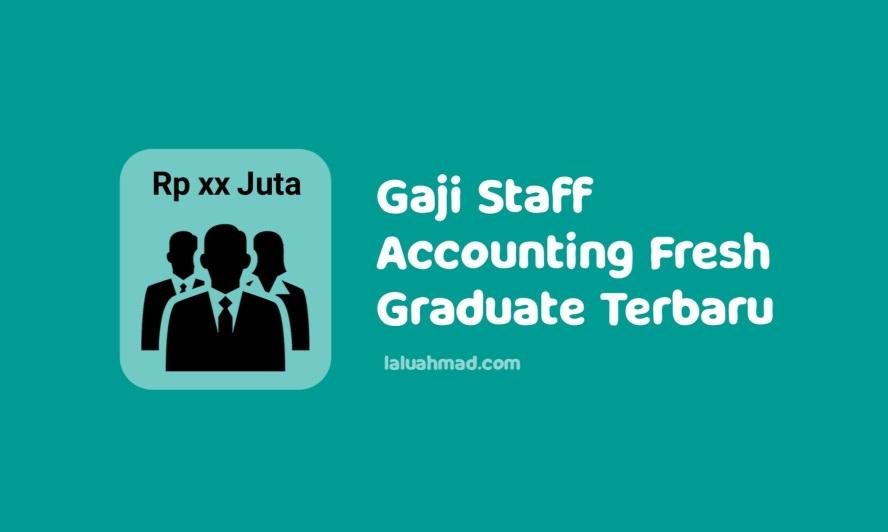 Gaji Staff Accounting Fresh Graduate Terbaru 2021/2022