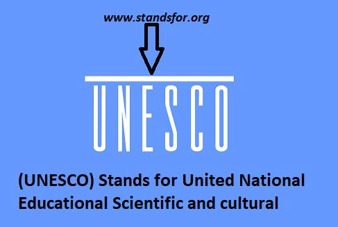 UNESCO-(UNESCO) Stands for United National Educational Scientific and cultural Organizational.