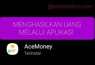 Menghasilkan Uang Melalui Aplikasi AceMoney, Begini Caranya