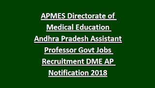 APMES Directorate of Medical Education Andhra Pradesh Assistant Professor Govt Jobs Recruitment DME AP Notification 2018