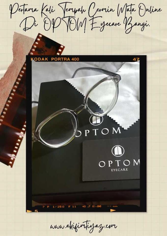 Pertama Kali Tempah Cermin Mata Online Di OPTOM Eyecare Bangi