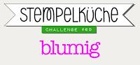 http://stempelkueche-challenge.blogspot.de/2017/05/stempelkuche-challenge-69-blumig.html