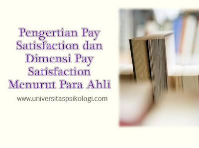 Pengertian Pay Satisfaction dan Dimensi Pay Satisfaction Menurut Para Ahli