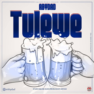 NEW Song: Abydad - Tulewe | Download Mp3 [AUDIO]