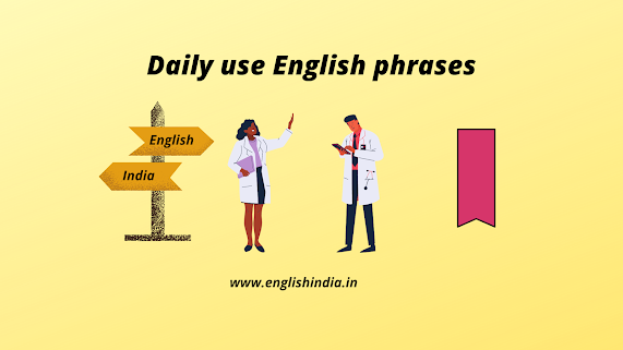 Daily use English phrases, Daily english, learn english, english speaking, english in india, english india