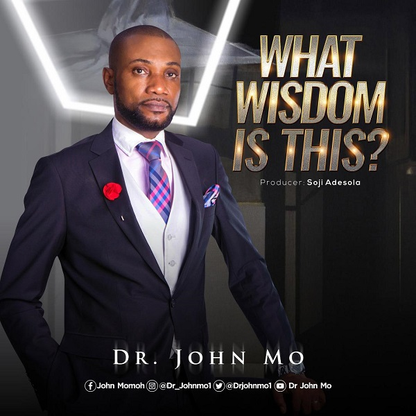 [Music + Lyrics] What Wisdom Is This - Dr. John Mo