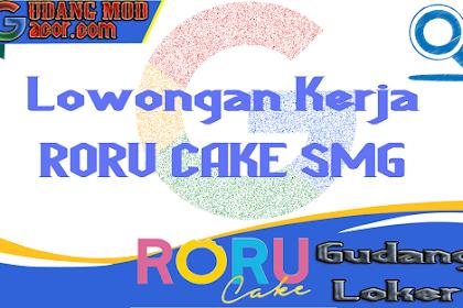 Lowongan Kerja RORU CAKE Semarang Langsung Interview Terbaru Desember 2019