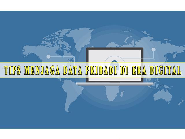 TIPS MENJAGA DATA PRIBADI DI ERA DIGITAL