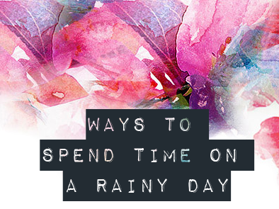 Ways to Spend Time on a Rainy Day