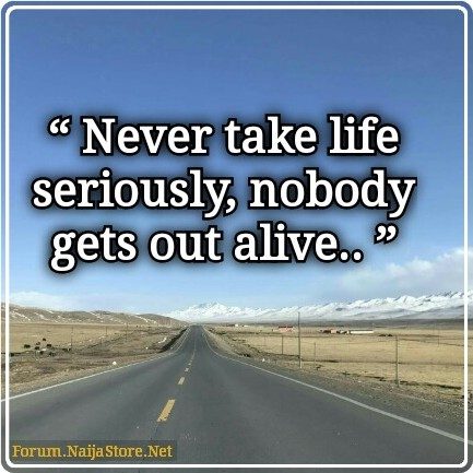 Quotes: Never take LIFE seriously, nobody gets out alive