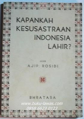 Kapankah Kesusastraan Indonesia lahir oleh Ajip Rosidi tahun 1962. Tebal 115 halaman, harga 60.000 rupiah