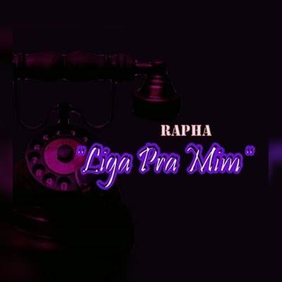 Rapha - Liga Pra Mim