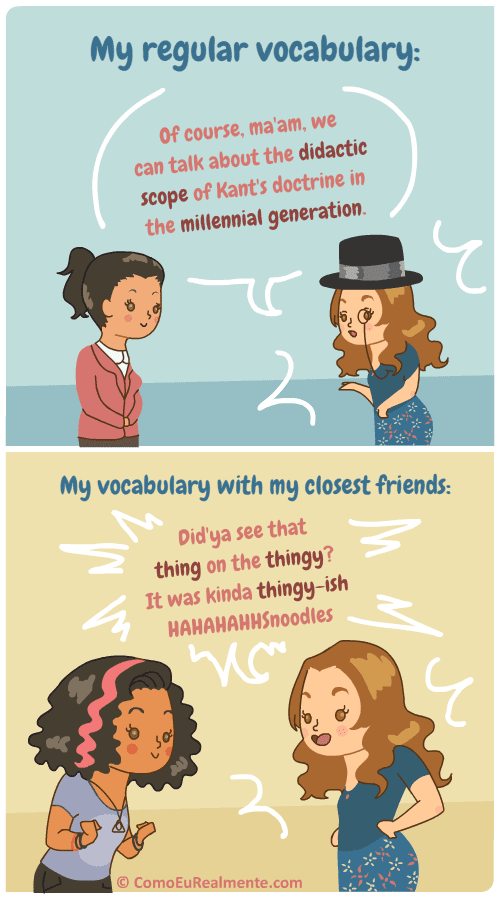 """My vocabulary, usually pretty good, drops down to a bunch of """"thingys"""" and whatnots when I'm with my close friends"""