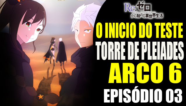 Resumo Arco 6 Re:Zero  - O INICIO DO TESTE DA TORRE DE PLÊIADES  - Episódio 03