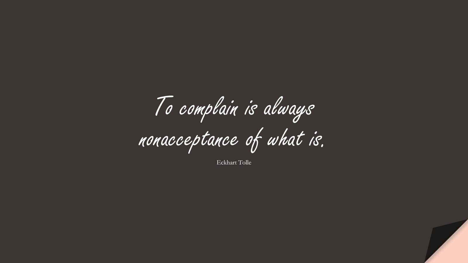 To complain is always nonacceptance of what is. (Eckhart Tolle);  #StoicQuotes