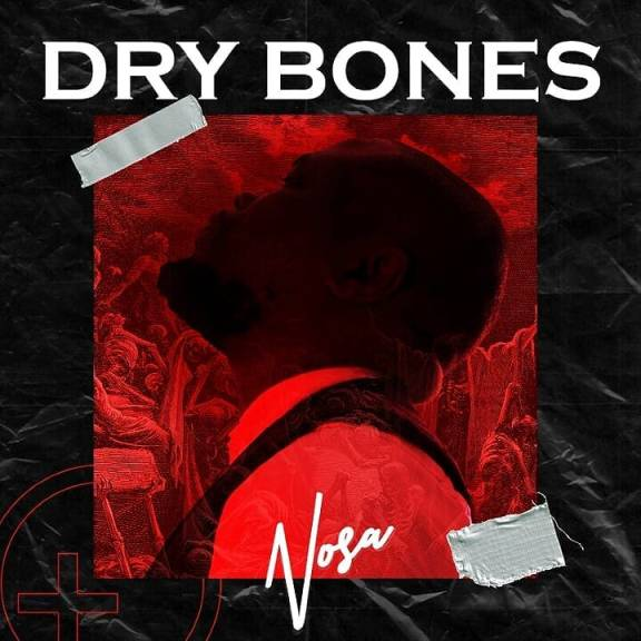 Nosa – Dry Bones And Official Video
