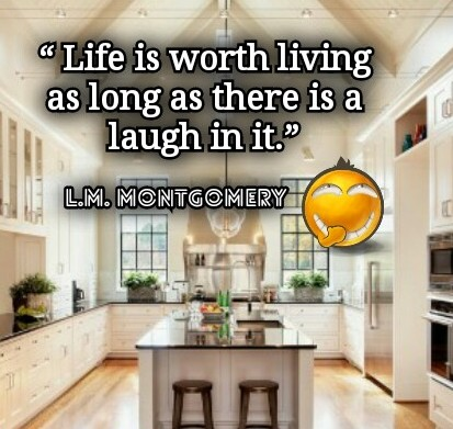 Lucy Maud Montgomery: LIFE is worth living as long as there is a LAUGH in it - Quotes