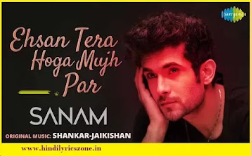 Sanam Puri - Ehsaan Tera Hoga Mujh Par Lyrics । Hindilyricszone.in