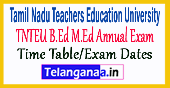 TNTEU B.Ed M.Ed Annual Exam 2018 Time Table/Exam Dates