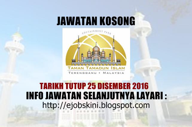 Jawatan Kosong Taman Tamadun Islam Disember 2016
