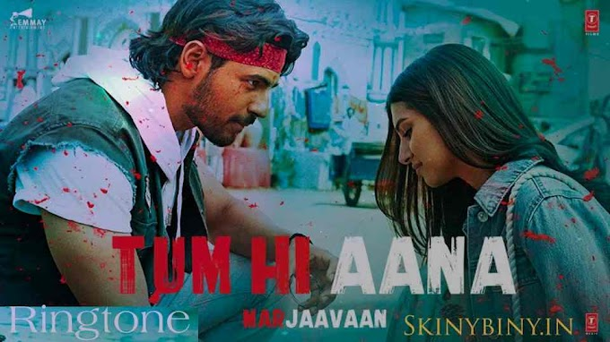 Tum Hi Aana Ringtone Arijit Singh (Marjaavaan) Download Now