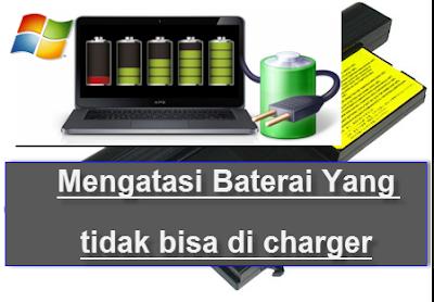 Mengatasi Baterai Laptop yang tidak bisa di Charger