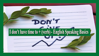 I don't have time to + (verb) - English Speaking Basics