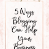 5 Ways Blogging Can Help Your Business