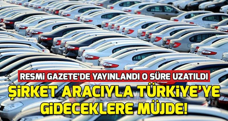 Şirket Aracı İle Türkiye'ye Gitmek Kalış Süresi Ne Kadar Kalabilir