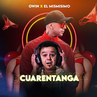 OWIN FT EL MISMISIMO - CUARENTANGA