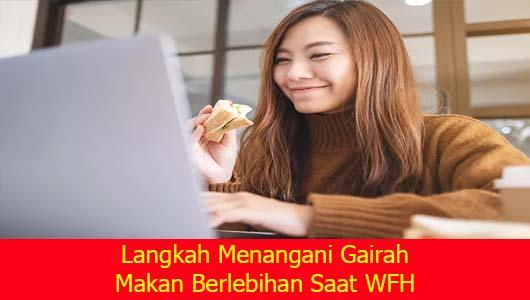 Langkah Menangani Gairah Makan Berlebihan Saat WFH