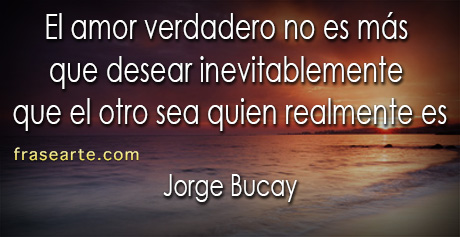 Amor verdadero - Frases de Jorge Bucay