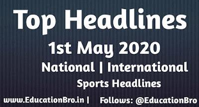 Top Headlines 1st May 2020: EducationBro