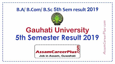 Gauhati University BCom, BA, BSc 5th sem result 2019