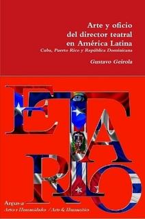 Arte y oficio del director teatral en América Latina. Tomo VI  Cuba- Puerto Rico - República Dominicana
