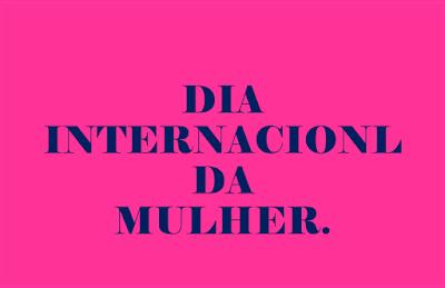 A imagem de fundo rosa e caracteres em azul diz: dia internacional da mulher.