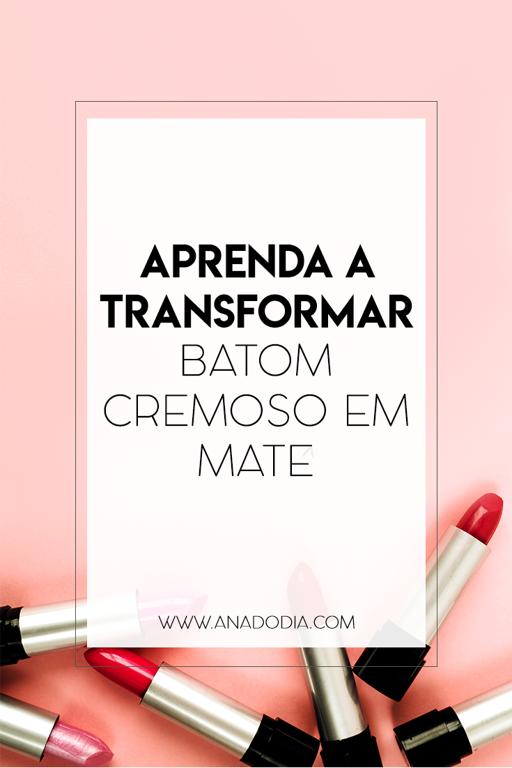 transformando batom cremoso em mate anadodia ana do dia