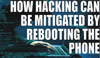 HOW HACKING CAN BE MITIGATED BY REBOOTING THE PHONE