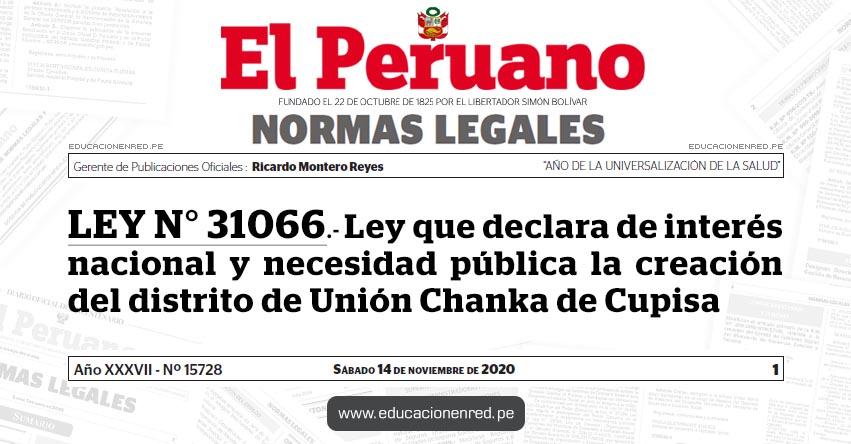 LEY N° 31066.- Ley que declara de interés nacional y necesidad pública la creación del distrito de Unión Chanka de Cupisa