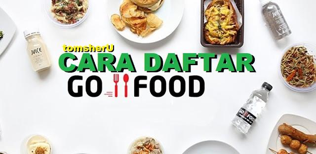 Cara Daftar Go-Food Via Online Gratis dan Lama Proses Pendaftaran Go-Food tomsheru.com