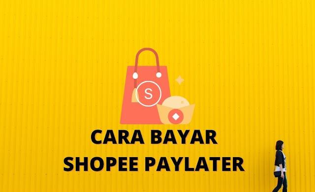 CARA BAYAR SHOPEE PAYLATER