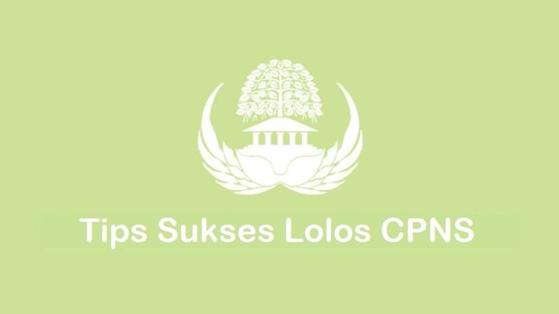9 tips sukses lolos cpns, wajib disiapkan dari sekarang